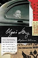 Olga's Story: Three Continents, Two World Wars and Revolution--One Woman's Epic Journey Throug h the Twentieth Century