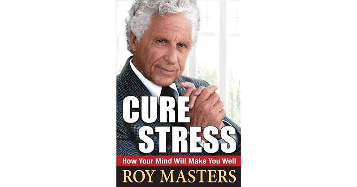 Cure Stress: How Your Mind Will Make You Well by Roy Masters