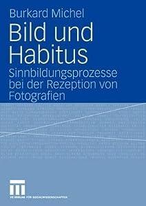 Bild Und Habitus: Sinnbildungsprozesse Bei Der Rezeption Von Fotografien