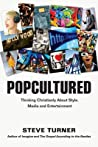 Popcultured: Thinking Christianly about Style, Media and Entertainment audiobook download free
