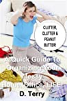 Clutter, Clutter & Peanut Butter: A Quick Guide To Organizing Your Messy Home, Office, LIFE!