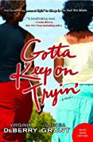 Gotta Keep on Tryin': A Novel