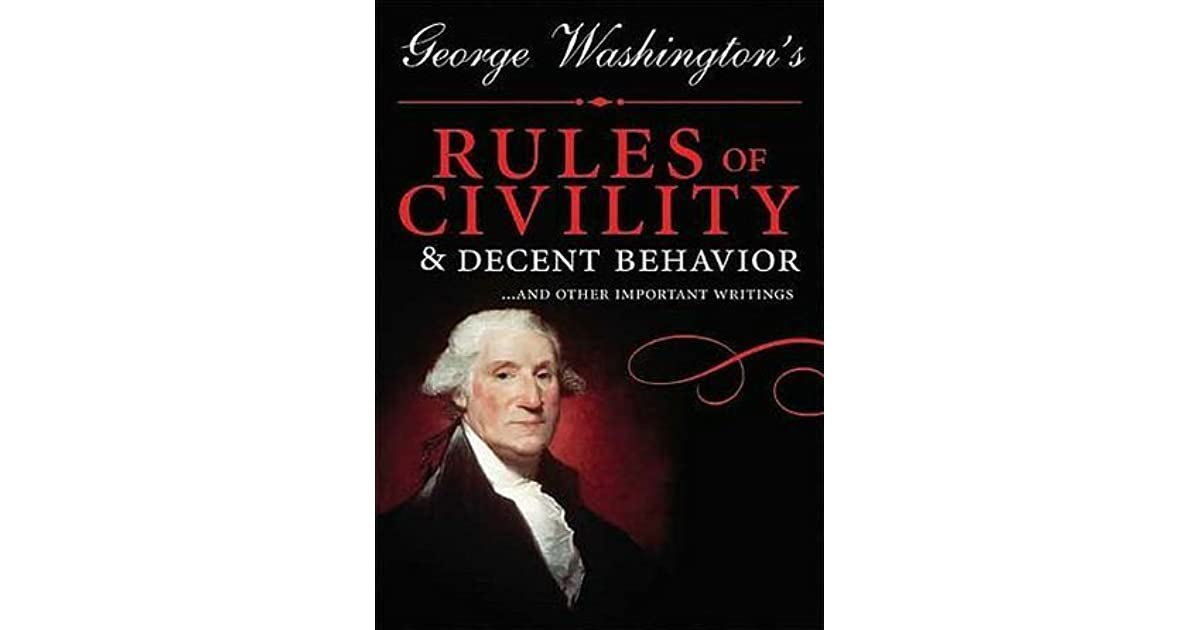 George Washington's Rules Of Civility & Decent Behavior By
