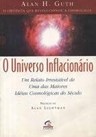 O Universo Inflacionário: um relato irresistível de uma das maiores idéias cosmológicas do século
