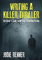 Writing a Killer Thriller (An Editor's Guide to Writing Powerful Fiction)