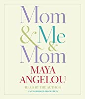 mom me mom by a angelou mom me mom