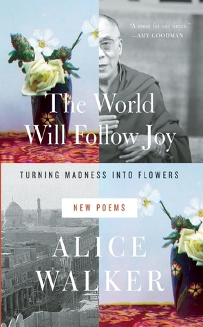 The-World-Will-Follow-Joy-Turning-Madness-into-Flowers