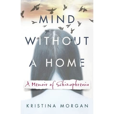 Mind Without a Home: A Memoir of Schizophrenia by Kristina
