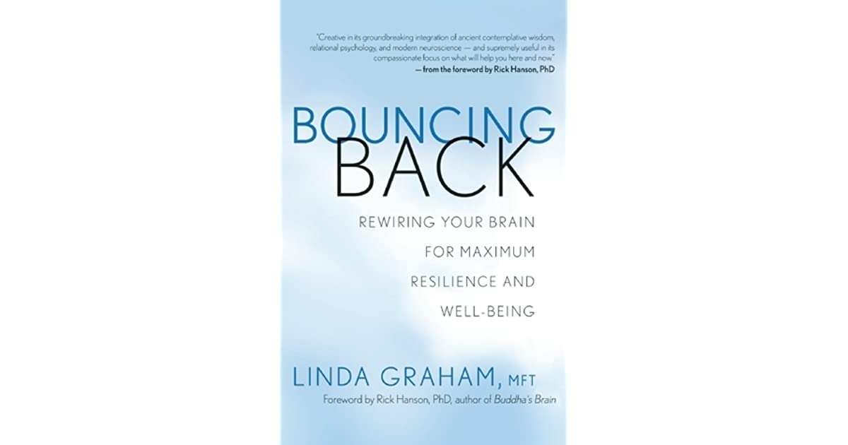 Bouncing Back Rewiring Your Brain For Maximum Resilience And Well Being