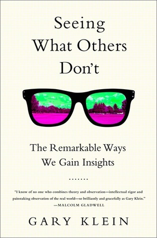 Seeing What Others Don't - The Remarkable Ways We Gain Insights