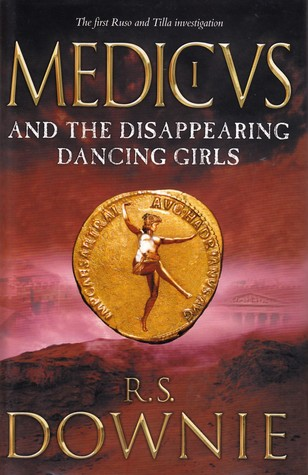 Medicus and the Disappearing Dancing Girls by R.S. Downie