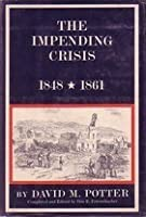 The Impending Crisis 1848-1861 (The New American Nation series)