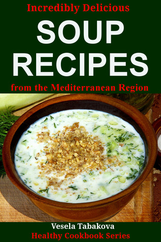Incredibly Delicious Soup Recipes from the Mediterranean Region