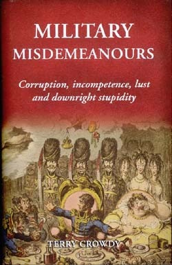 Military Misdemeanours: Corruption, Incompetence, Lust and Downright Stupidity