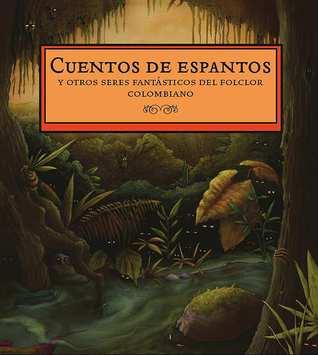Cuentos de espantos y otros seres fantasticos del folclor colombiano