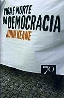 Vida e Morte da Democracia