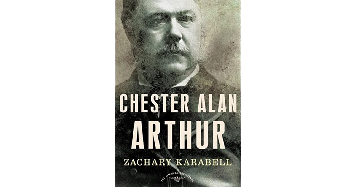 Chester Alan Arthur: The American Presidents Series: The