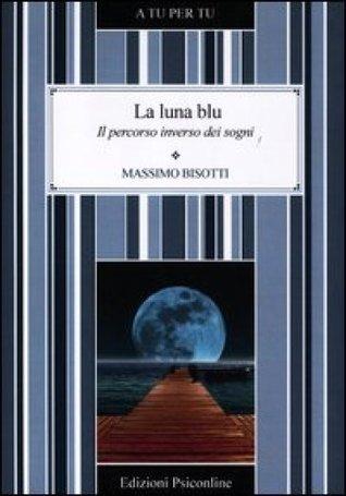 La Luna Blu Il Percorso Inverso Dei Sogni By Massimo Bisotti