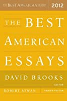 the best american essays by robert atwan best american essays 2012
