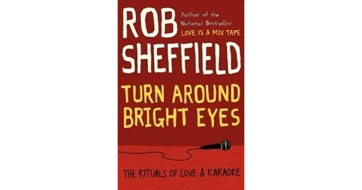 Turn Around Bright Eyes: The Rituals of Love & Karaoke by