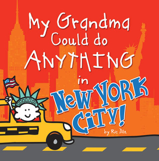 My Grandma Could do Anything in New York City! by Ric Dilz