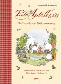 Tilda Apfelkern. Die Freunde vom Heckenrosenweg: Abenteuerliche Geschichten von Tilda, Rupert, Molly & Co