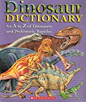 Dinosaur Dictionary An A To Z Of Dinosaurs And Prehistoric Reptiles