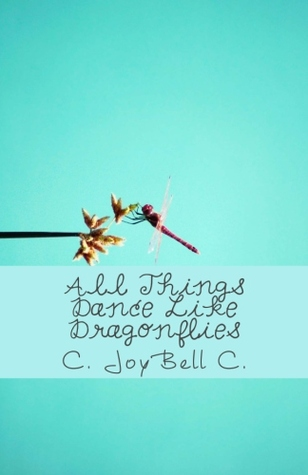 Ebook All Things Dance Like Dragonflies By C Joybell C