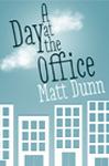 A Day at the Office by Matt Dunn