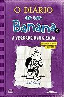 A Verdade Nua e Crua (O Diário de Um Banana, #5)