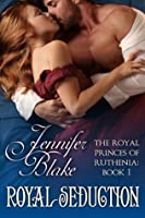 Royal Seduction (Royal, #1)