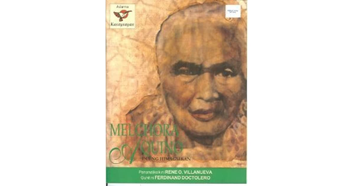 biography of melchora aquino Melchora aquino de ramos (6 january 1812 - 2 march 1919) was a filipina revolutionary who became known as tandang sora (elder sora) because of her age during the philippine revolution.