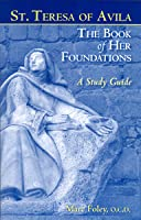 Saint Teresa of Avila: The Book of Her Foundations (A Study Guide)