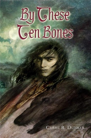 Jacket cover for By These Ten Bones by Clare Dunkle