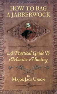 How to Bag a Jabberwock: A Practical Guide to Monster Huntin