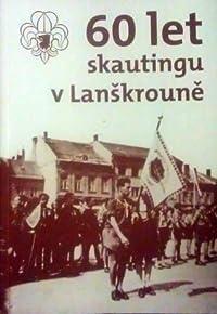 60 let skautingu v Lanškrouně