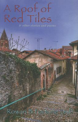 A Roof of Red Tiles and Other Stories and Poems. Edited by Rowan B. Fortune