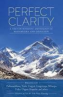 Perfect Clarity: A Tibetan Buddhist Anthology of Mahamudra and Dzogchen