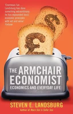 Armchair Economist Economics Everyday Life By Steven E Landsburg