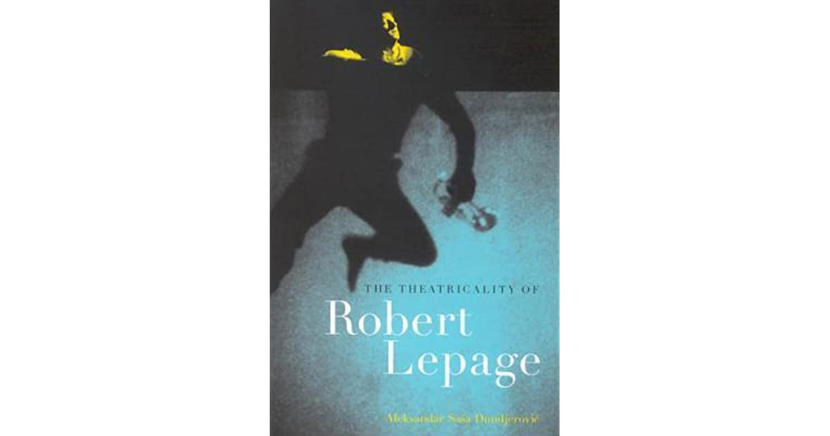 Theatricality of Robert Lepage