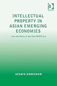 Intellectual Property in Asian Emerging Economies: Law and Policy in the Post-Trips Era