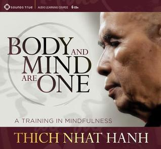 Body and Mind Are One: A Training in Mindfulness Thich Nhat Hanh