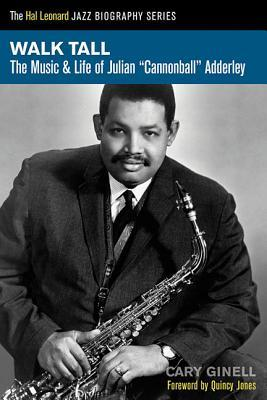Walk Tall: The Music and Life of Julian Cannonball Adderley
