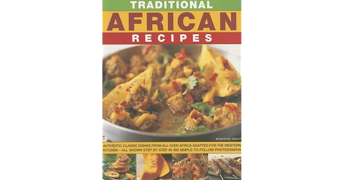 Traditional African Recipes Authentic Dishes From All Over Africa