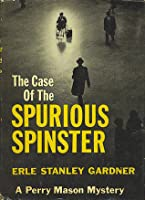 The Case of the Spurious Spinster (A Perry Mason Mystery)