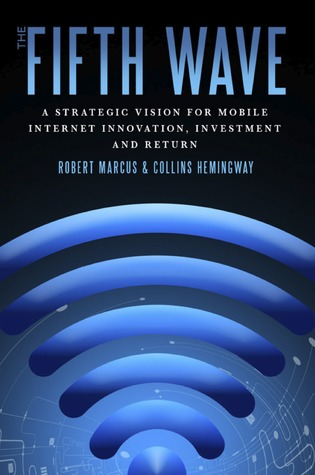 The Fifth Wave: A Strategic Vision for Mobile Internet Innovation, Investment and Return