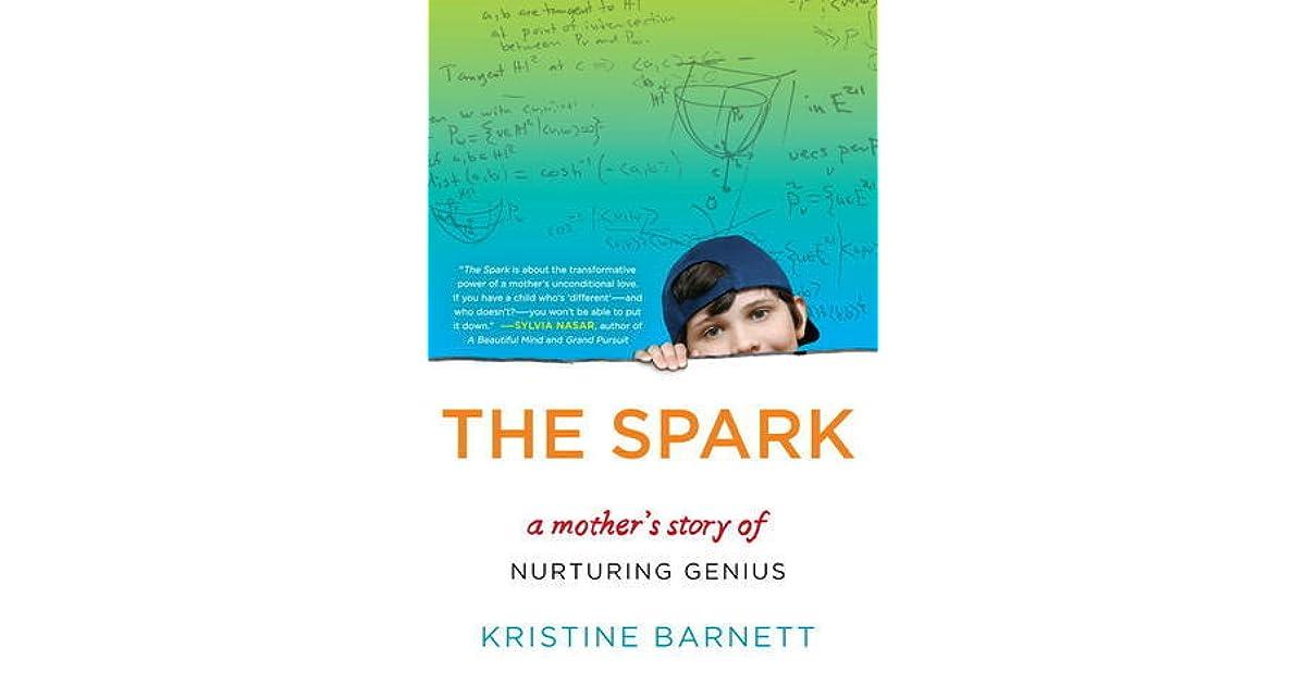 Nurturing Genius >> The Spark A Mother S Story Of Nurturing Genius By Kristine Barnett