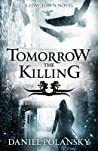 Book cover for Tomorrow, The Killing (Low Town, #2)