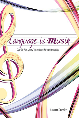 Language Is Music: 64 Fun & Easy Tips to Learn Foreign Languages Fast: Over 100 Fun & Easy Tips to Learn Foreign Languages