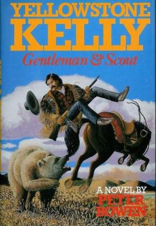 Yellowstone Kelly (Yellowstone Kelly, #1) Peter Bowen